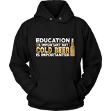 Education Is Important But Cold Beer Is Importanter Tshirt