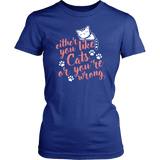 Either You Like Cats Or You're Wrong Tshirt