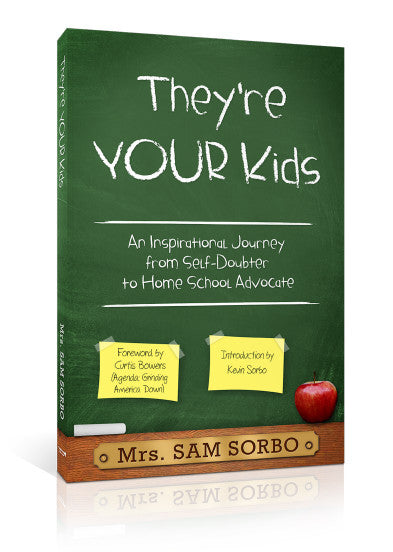 They're YOUR Kids: An Inspirational Journey from Doubter to Home School Advocate