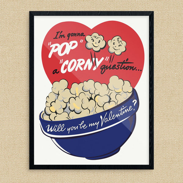 I'm Gonna Pop a Corny Question Valentine Print