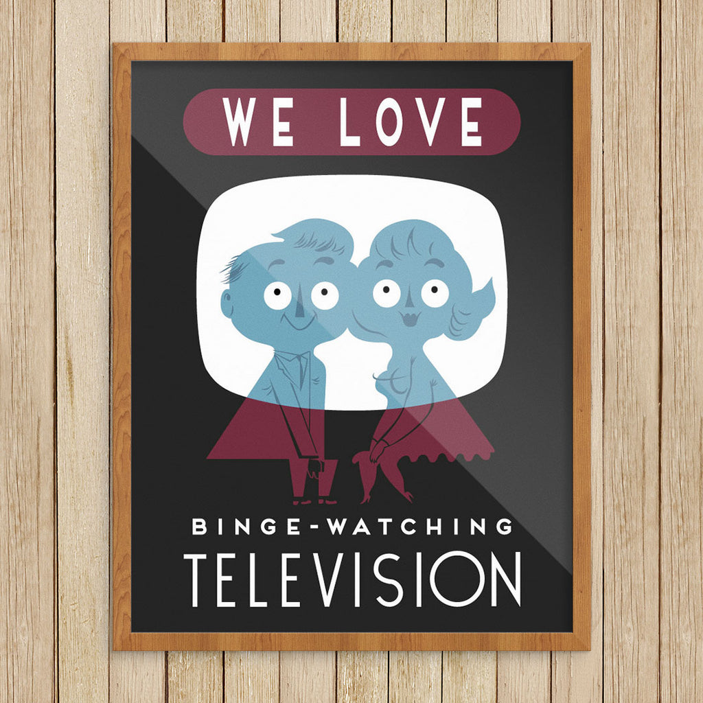 We Love Binge-Watching TV 11 x 14 Print