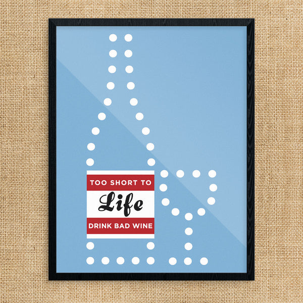 Life Is Too Short to Drink Cheap Wine 11 x 14 Print
