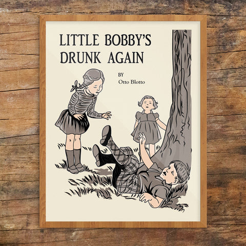Oops! Little Bobby's Drunk Again 11 x 14 Print