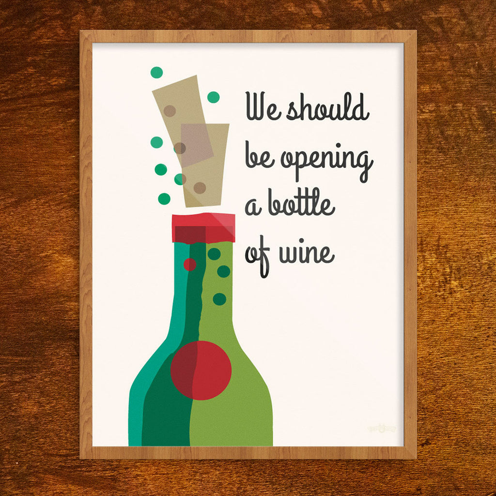 We Should Be Opening a Bottle of Wine 11 x 14 Print