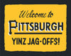 Welcome to Pittsburgh Yinz Jag-Offs