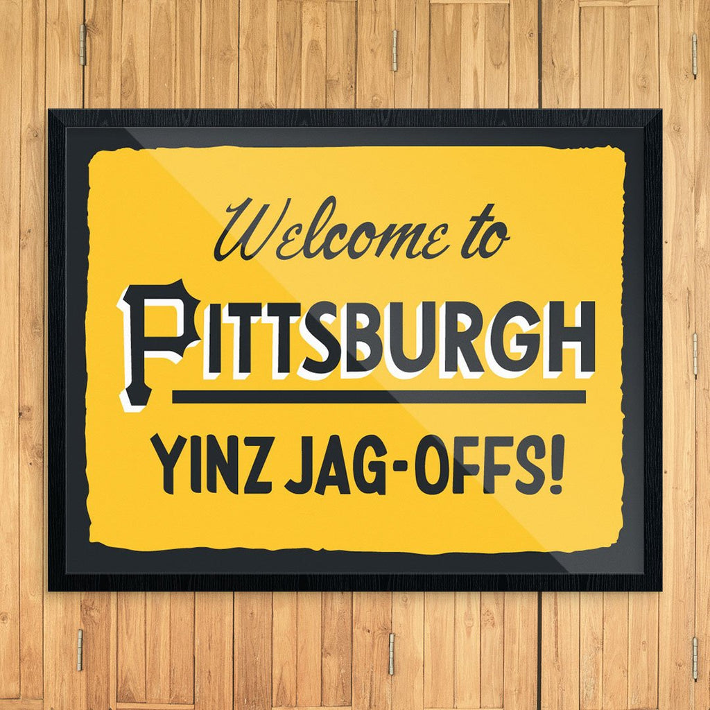 Welcome to Pittsburgh Yinz Jag-Offs Print