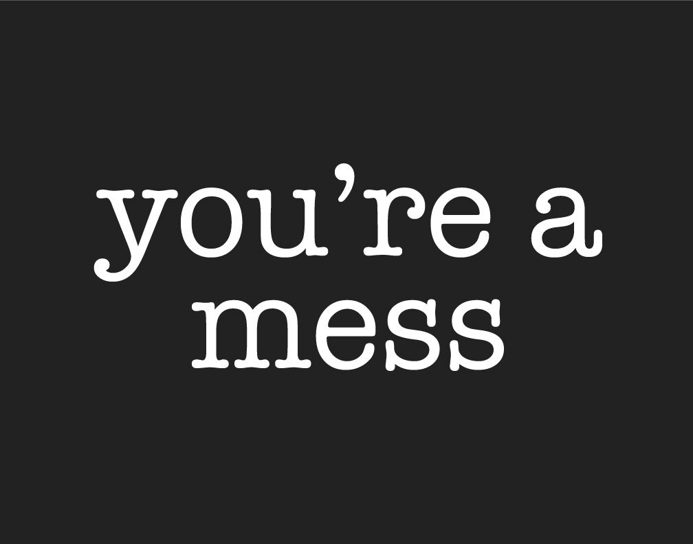 You're a Mess Magnet