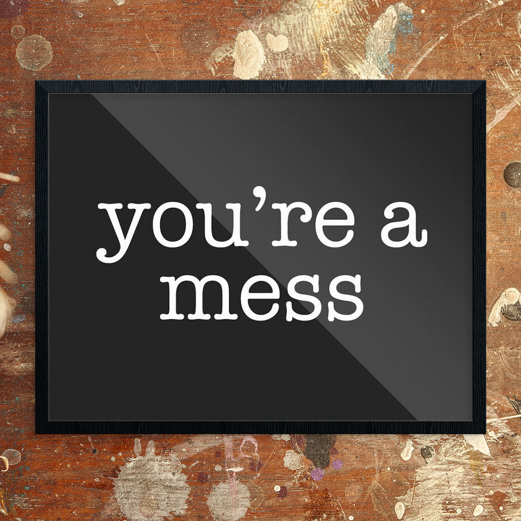 You're a Mess 11 x 14 Print
