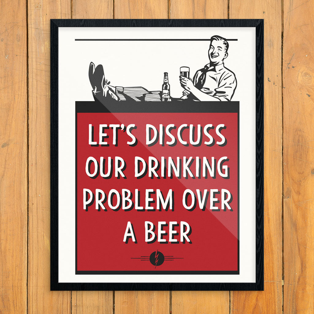 Let's Discuss Our Drinking Problem Over A Beer 11 x 14 Print