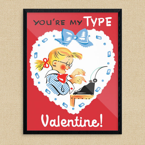 You're My Type Valentine 11 x 14 Print