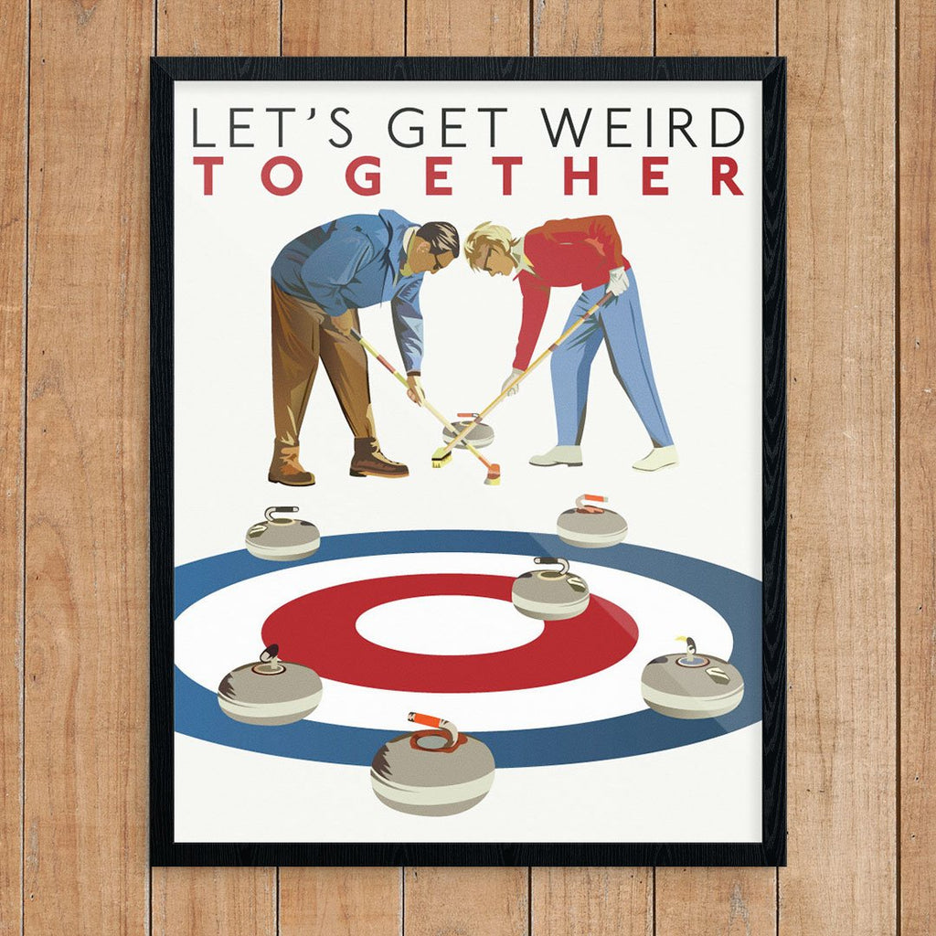 Curling: Let's Get Weird Togeher Print
