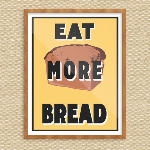 Eat More Bread 11 x 14 Print