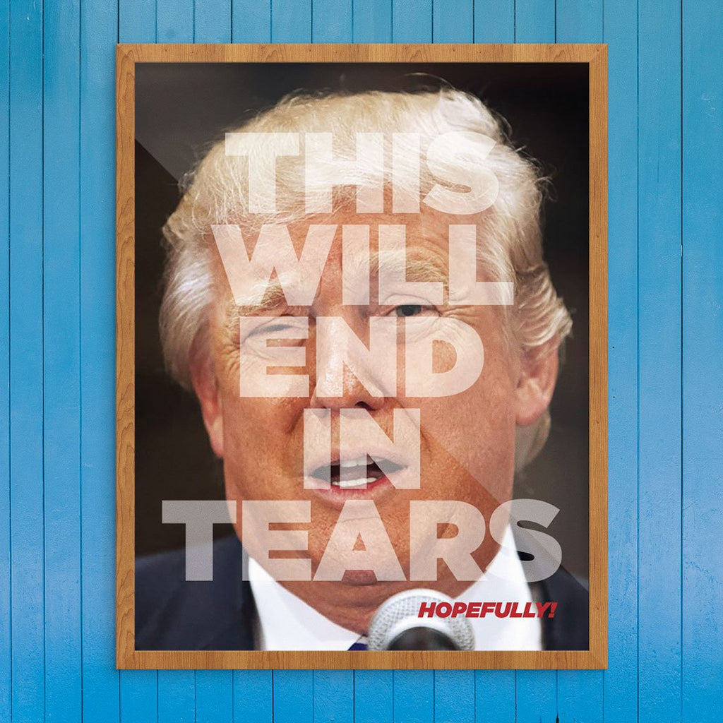 Donald Trump This Will End in Tears Print