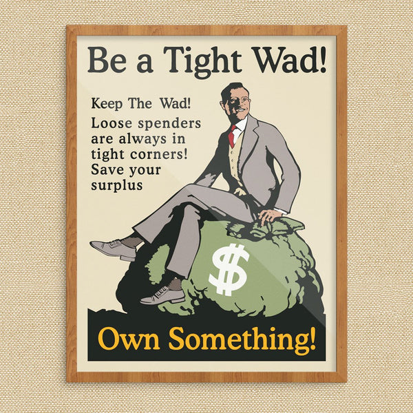 Be A Tight Wad Own Something Workplace Motivational Poster