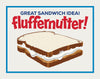 Fluffernutter! Great Sandwich Idea! Print