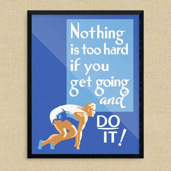 Nothing Is Too Hard If You Get Going & Do It! Motivational Print