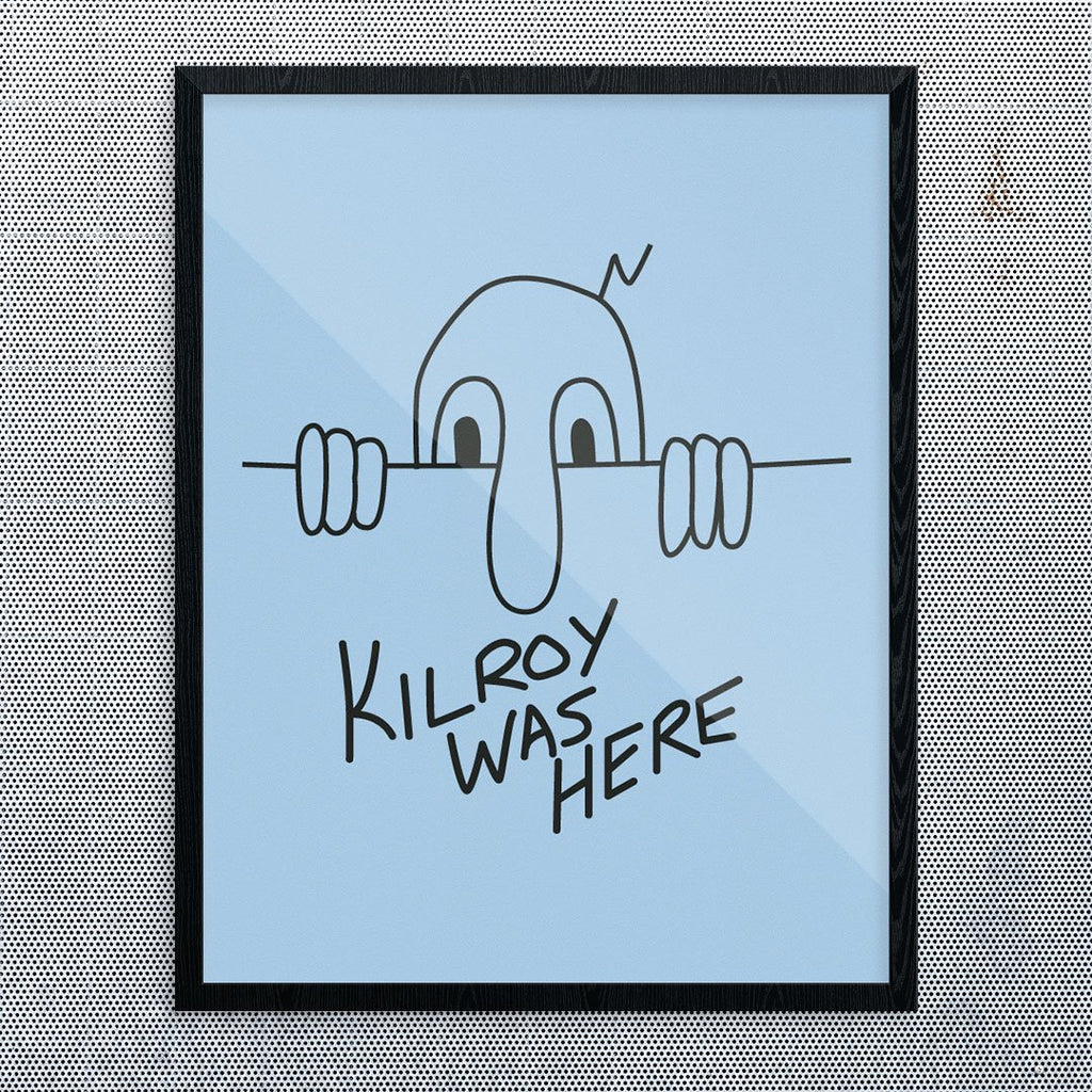 Kilroy Was Here Print
