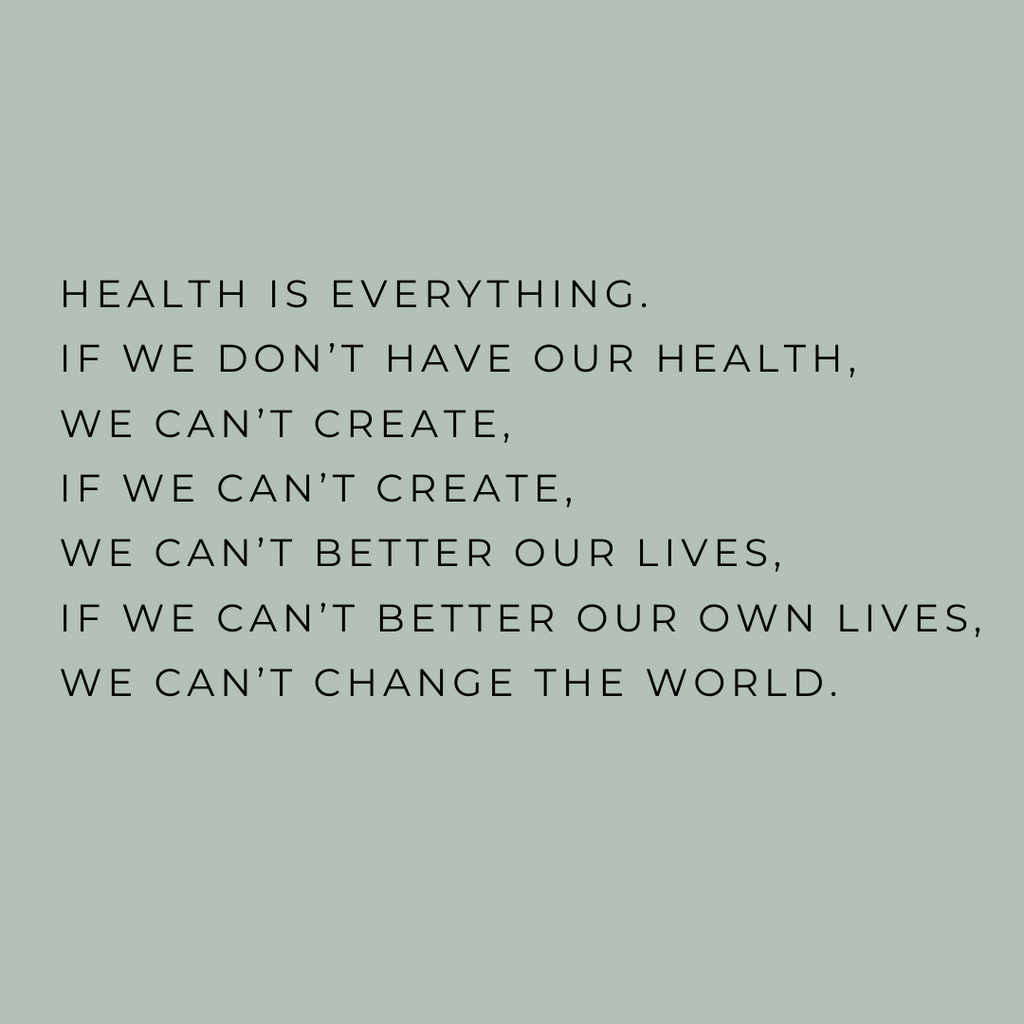 If We Don't Have Our Health, We Can't Create
