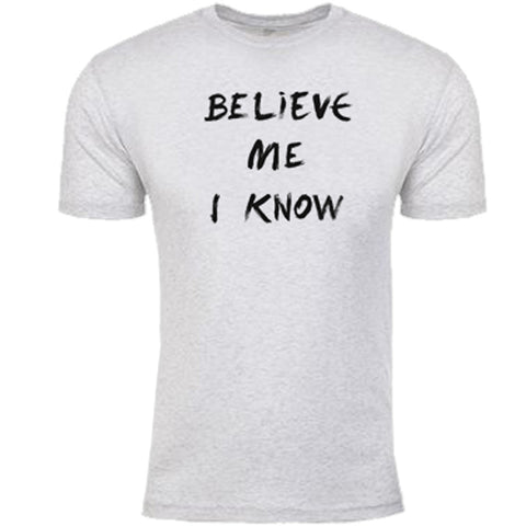 """Believe Me I Know"" Tee"