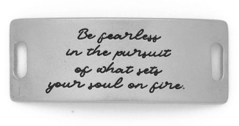 """Be fearless in the pursuit of what sets your soul on fire"" Sentiment Silver"