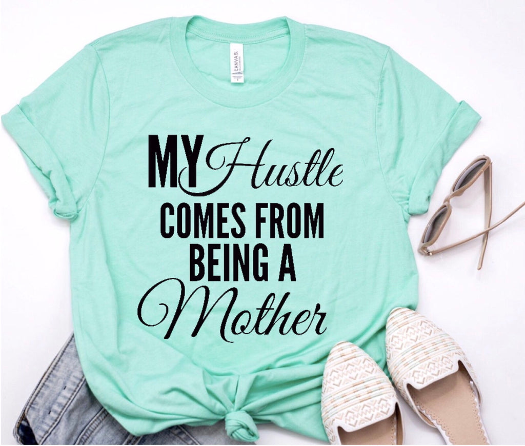 My hustle comes from being a mother unisex tee