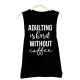 Adulting Is Hard Without Coffee Tank