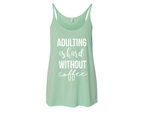Adulting Is Hard Without Coffee Flowy Tank