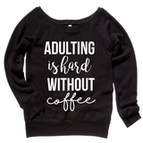 Adulting is hard without coffee Sweatshirt