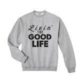 Living The Good Life Sweatshirt