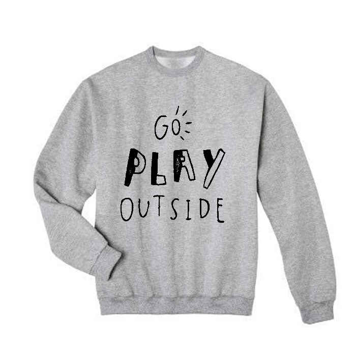 Go Play Outside Sweatshirt