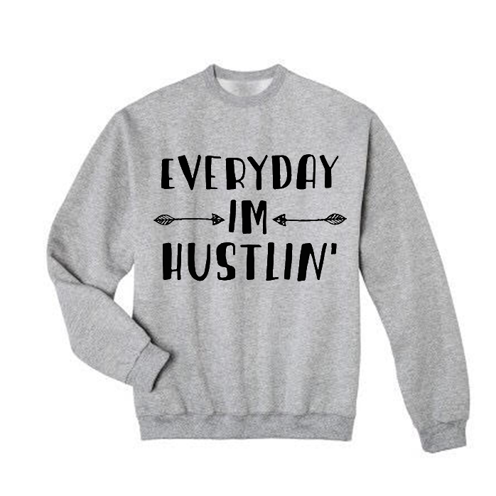 Everyday Im Hustlin Sweatshirt