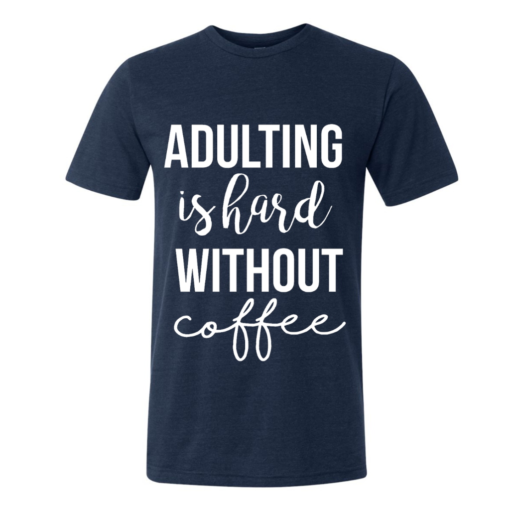 Adulting Is Hard Without Coffee Tee