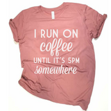 I Run On Coffee Until It's 5PM Somewhere Tee