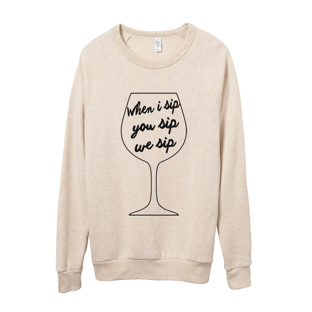 Wine When I Sip Oatmeal Sweatshirt