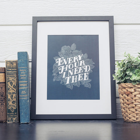 Every Hour I Need Thee Print