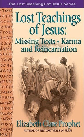Lost Teachings of Jesus: Missing Texts · Karma and Reincarnation
