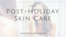 Post-Holiday Skin Care
