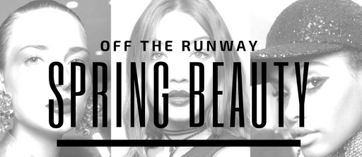 Off The Runway: Spring Beauty Trends