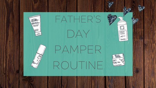 FATHER'S DAY PAMPER ROUTINE