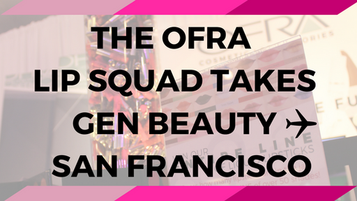 THE OFRA LIP SQUAD TAKES GEN BEAUTY SAN FRANCISCO