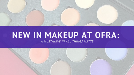 NEW IN MAKEUP AT OFRA: A MUST-HAVE IN ALL THINGS MATTE