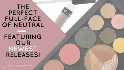 The Perfect Full-Face of Neutral: Featuring Our NEWEST Releases!