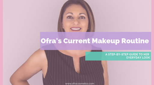 Ofra's Current Makeup Routine