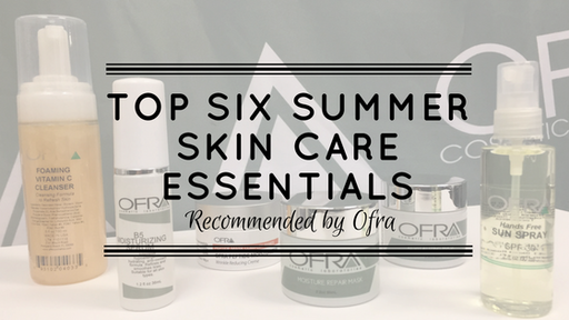 Ofras Top Six Summer Skin Care Essentials