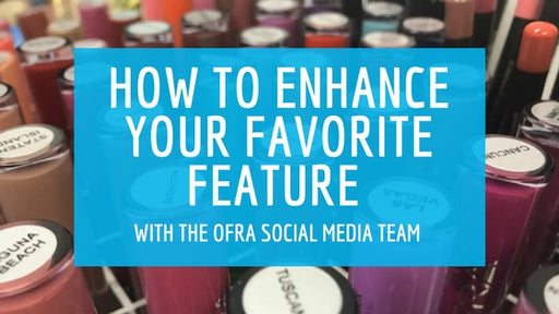 How To Enhance Your Favorite Feature With The OFRA Social Media Team