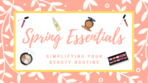Spring Essentials: Simplifying your Beauty Routine