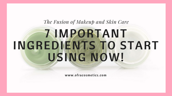 7 Important Skin Ingredients to Start Using Now! -Ofra Cosmetics