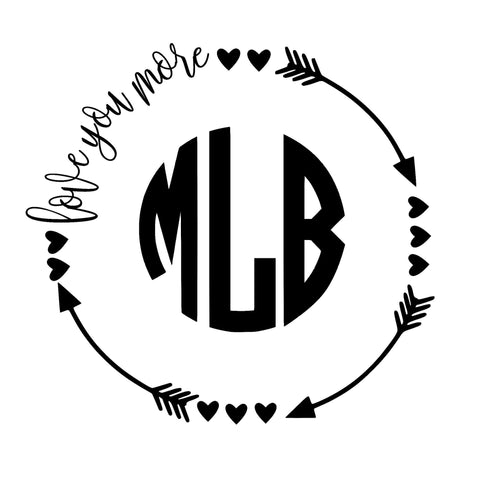 Love You More Decal With Monogram
