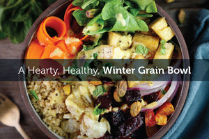 Make Healthy a Priority! Try Our Winter Grain Power Bowls