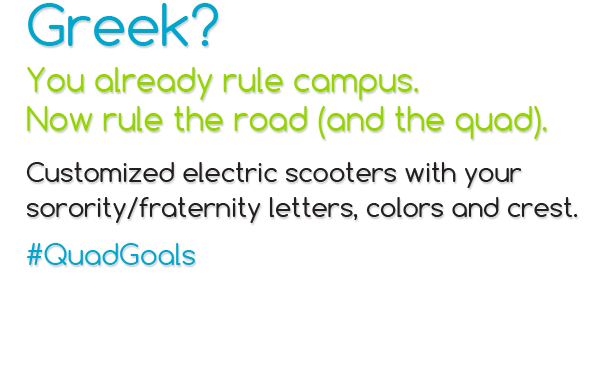 Greek? Customized Electric Scooters for Sororities and Fraternities.